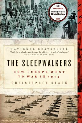 The Sleepwalkers: How Europe Went to War in 1914 - Clark, Christopher, MD