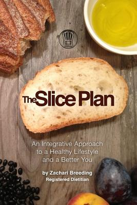 The Slice Plan: An Integrative Approach to a Healthy Lifestyle and a Better You - Breeding Rd, Zachari