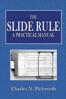The Slide Rule: A Practical Manual - Pickworth, Charles N