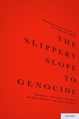 The Slippery Slope to Genocide: Reducing Identity Conflicts and Preventing Mass Murder - Zartman, I William (Editor)
