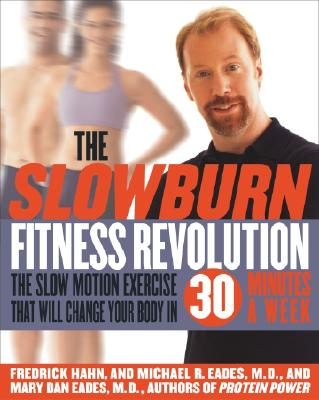 The Slow Burn Fitness Revolution: The Slow Motion Exercise That Will Change Your Body in 30 Minutes a Week - Hahn, Fredrick, and Eades, Mary Dan, M.D., and Eades, Michael R, M.D.