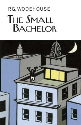 The Small Bachelor - Wodehouse, P G