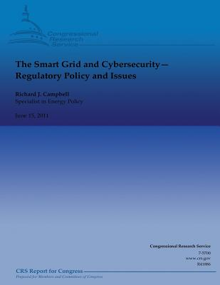 The Smart Grid and Cybersecurity: Regulatory Policy and Issues - Campbell, Richard J