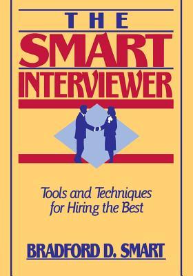 The Smart Interviewer - Smart, Bradford D, PH.D.