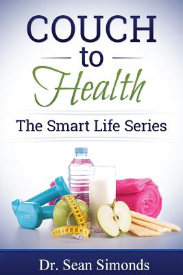 The Smart Life Series: Couch to Health - Simonds, Dr Sean
