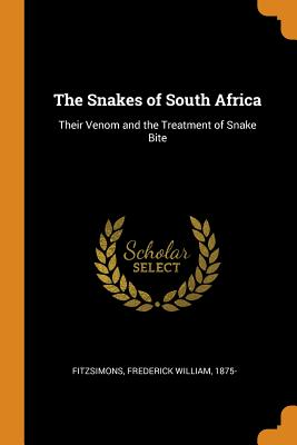The Snakes of South Africa: Their Venom and the Treatment of Snake Bite - Fitzsimons, Frederick William