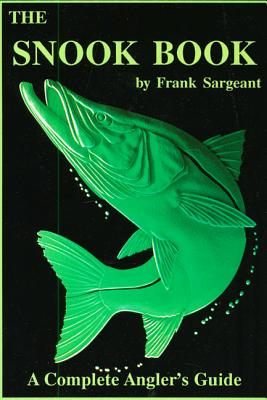 The Snook Book: A Complete Angler's Guide - Sargeant