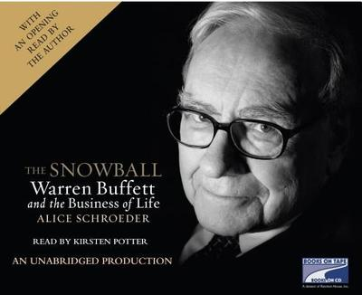 The Snowball: Warren Buffett and the Business of Life - Schroeder, Alice, and Potter, Kirsten (Read by)