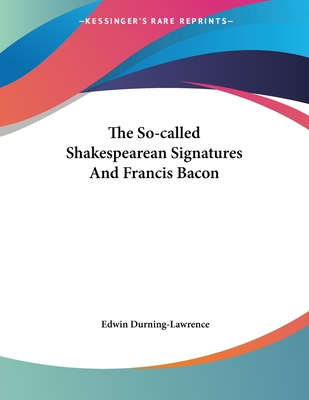 The So-Called Shakespearean Signatures and Francis Bacon - Durning-Lawrence, Edwin