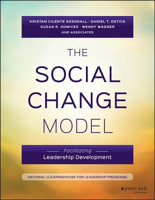 The Social Change Model: Facilitating Leadership Development - Skendall, Kristan C, and Ostick, Daniel T, and Komives, Susan R