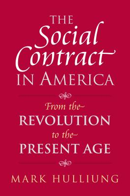 The Social Contract in America: From the Revolution to the Present Age - Hulliung, Mark