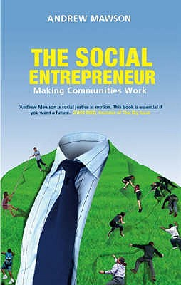 The Social Entrepreneur: Making Communities Work - Mawson, Andrew