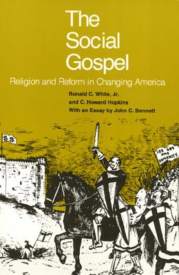The Social Gospel: Religion and Reform in Changing America - White, Ronald