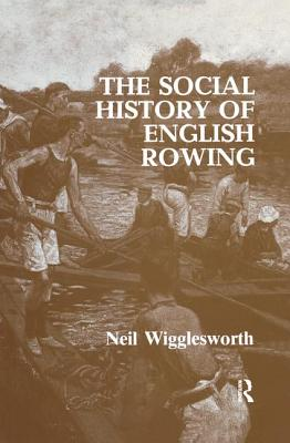 The Social History of English Rowing - Wigglesworth, Neil