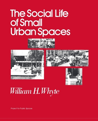 The Social Life of Small Urban Spaces - Whyte, William H.