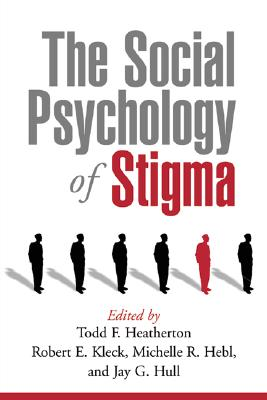 The Social Psychology of Stigma - Heatherton, Todd F, PhD (Editor), and Kleck, Robert E, PhD (Editor), and Hebl, Michelle R, PhD (Editor)