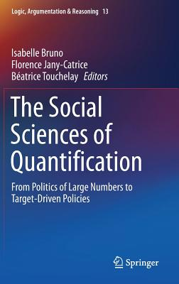 The Social Sciences of Quantification: From Politics of Large Numbers to Target-Driven Policies - Bruno, Isabelle (Editor), and Jany-Catrice, Florence (Editor), and Touchelay, Beatrice (Editor)