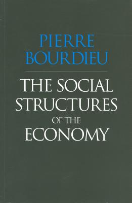 The Social Structures of the Economy - Bourdieu, Pierre, Professor