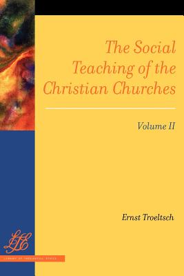 The Social Teaching of the Christian Churches Vol 2 - Troeltsch, Ernst