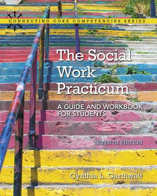 The Social Work Practicum: A Guide and Workbook for Students, with Enhanced Pearson Etext -- Access Card Package - Garthwait, Cynthia
