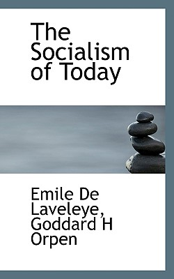 The Socialism of Today - Laveleye, Emile De, and Orpen, Goddard H