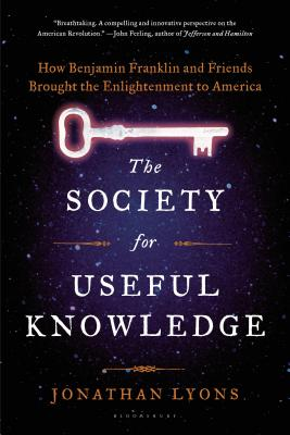 The Society for Useful Knowledge: How Benjamin Franklin and Friends Brought the Enlightenment to America - Lyons, Jonathan