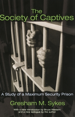 The Society of Captives: A Study of a Maximum Security Prison - Sykes, Gresham M, and Western, Bruce (Introduction by)