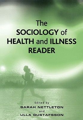 The Sociology of Health and Illness Reader - Nettleton, Sarah (Editor), and Gustafsson, Ulla (Editor)