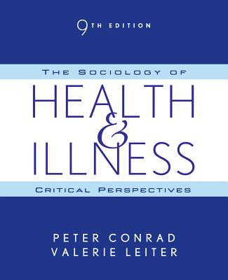 The Sociology of Health & Illness: Critical Perspectives - Conrad, Peter, and Leiter, Valerie, Professor