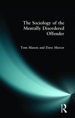 The Sociology of the Mentally Disordered Offender - Mercer, David, and Mason, Tommercer