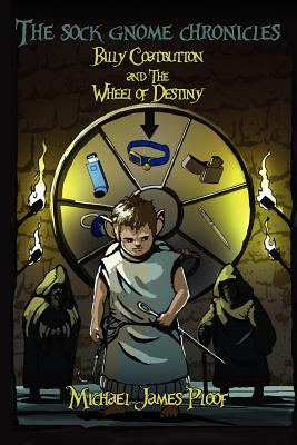 The Sock Gnome Chronicles: Billy Coatbutton and the Wheel of Destiny - Ploof, Michael James