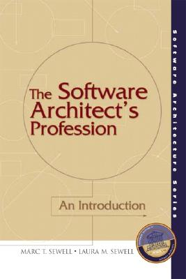 The Software Architect's Profession: An Introduction - Sewell, Marc, and Sewell, Laura