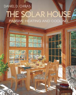 The Solar House: Passive Solar Heating and Cooling - Chiras, Daniel D, Ph.D.