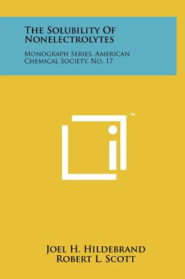 The Solubility of Nonelectrolytes: Monograph Series, American Chemical Society, No. 17 - Hildebrand, Joel H, and Scott, Robert L