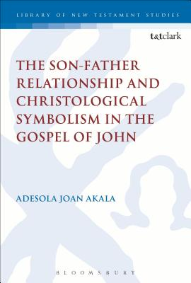 The Son-Father Relationship and Christological Symbolism in the Gospel of John - Akala, Adesola Joan