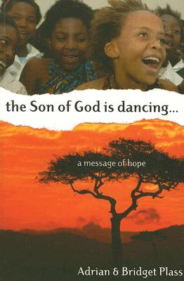 The Son of God Is Dancing...: A Message of Hope - Plass, Adrian, and Plass, Bridget