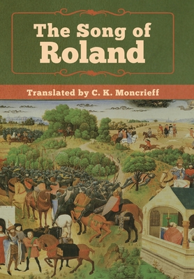 The Song of Roland - Anonymous, and Moncrieff, C K (Translated by)
