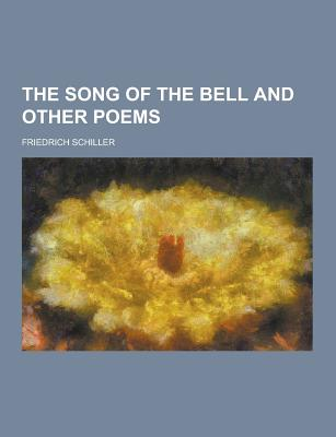 The Song of the Bell and Other Poems - Schiller, Friedrich