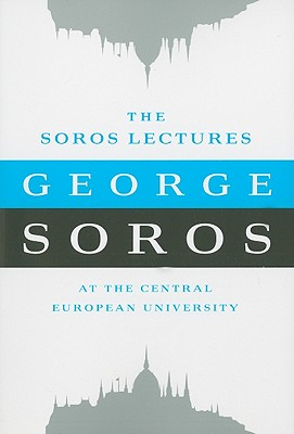 The Soros Lectures: At the Central European University - Soros, George