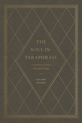 The Soul in Paraphrase: A Treasury of Classic Devotional Poems - Ryken, Leland, Dr.