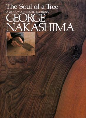 The Soul of a Tree: A Master Woodworker's Reflections - Nakashima, George, and Wald, George (Introduction by)