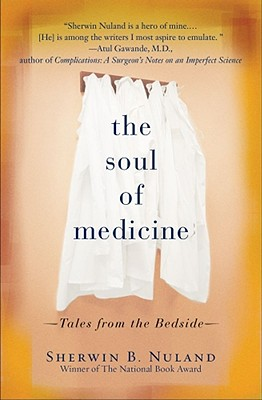 The Soul of Medicine: Tales from the Bedside - Nuland, Sherwin B