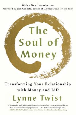 The Soul of Money: Transforming Your Relationship with Money and Life - Twist, Lynne, and Canfield, Jack (Foreword by)