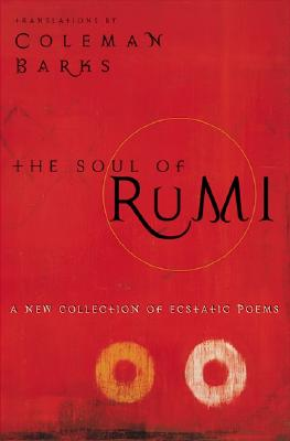 The Soul of Rumi: A New Collection of Ecstatic Poems - Barks, Coleman