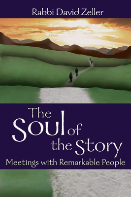 The Soul of the Story: Meetings with Remarkable People - Zeller, David, Rabbi