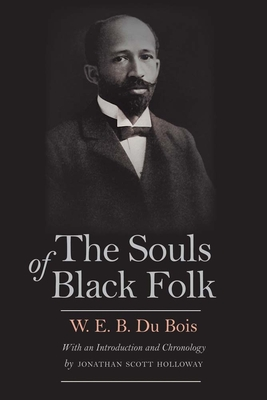 The Souls of Black Folk - Du Bois, W E B, PH.D., and Holloway, Jonathan Scott (Introduction by)