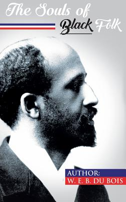 The Souls of Black Folk - Du Bois, William Edward Burghardt