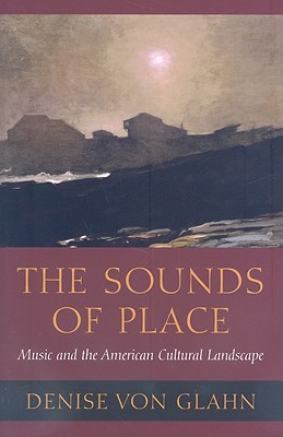 The Sounds of Place: Music and the American Cultural Landscape - Von Glahn, Denise