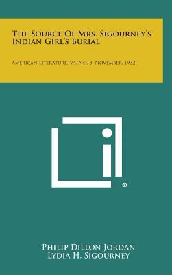 The Source of Mrs. Sigourney's Indian Girl's Burial: American Literature, V4, No. 3, November, 1932 - Jordan, Philip Dillon