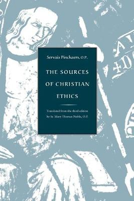 The Sources of Christian Ethics - Pinckaers, Servais, and Noble, Mary Thomas (Translated by)